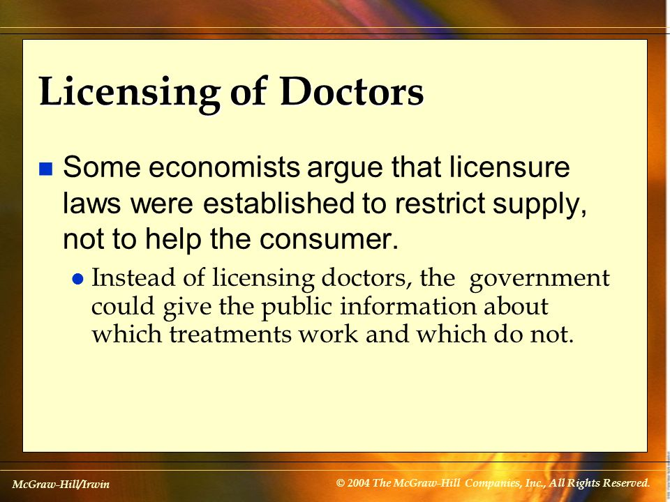 Licensing of Doctors Some economists argue that licensure laws were established to restrict supply, not to help the consumer.