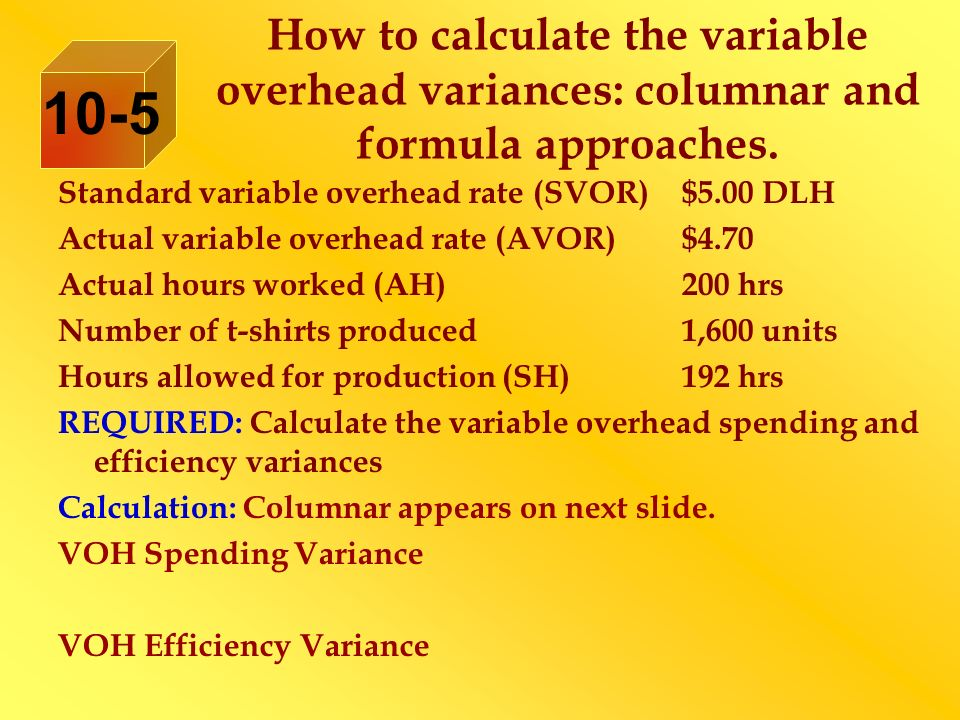 How to calculate the variable overhead variances: columnar and formula approaches.