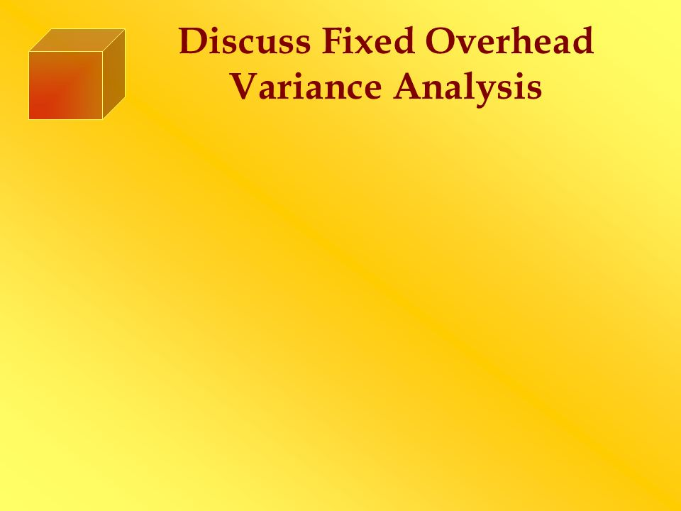 Discuss Fixed Overhead Variance Analysis