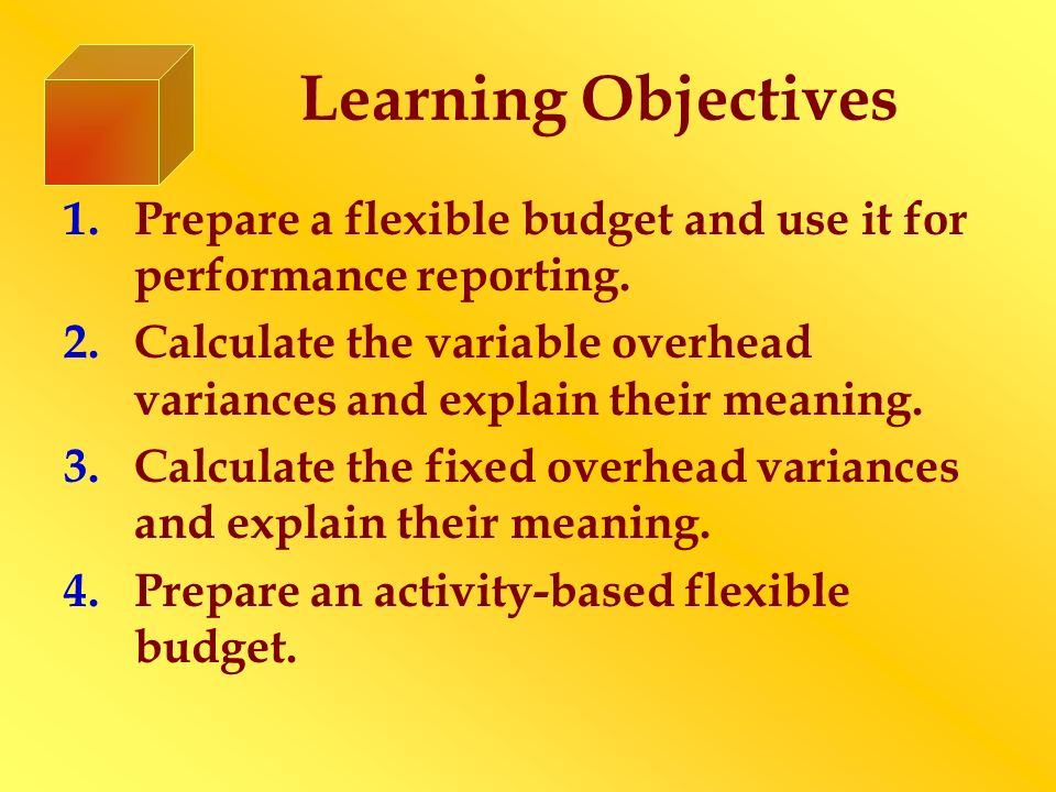 Learning Objectives Prepare a flexible budget and use it for performance reporting.