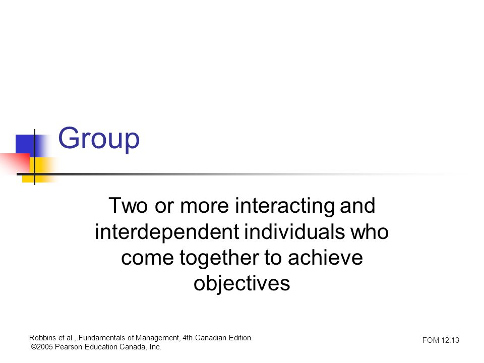 Group Two or more interacting and interdependent individuals who come together to achieve objectives.
