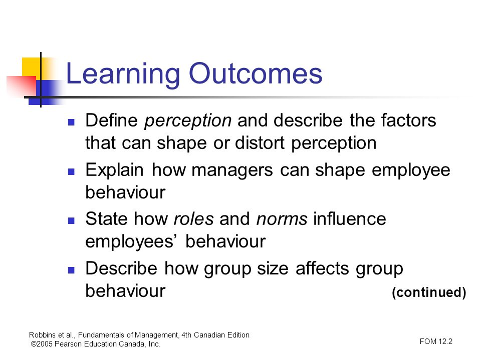 Learning Outcomes Define perception and describe the factors that can shape or distort perception. Explain how managers can shape employee behaviour.