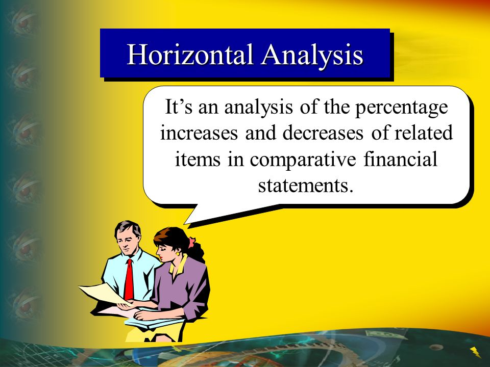 Horizontal Analysis It's an analysis of the percentage increases and decreases of related items in comparative financial statements.