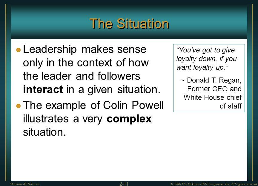 The Situation Leadership makes sense only in the context of how the leader and followers interact in a given situation.