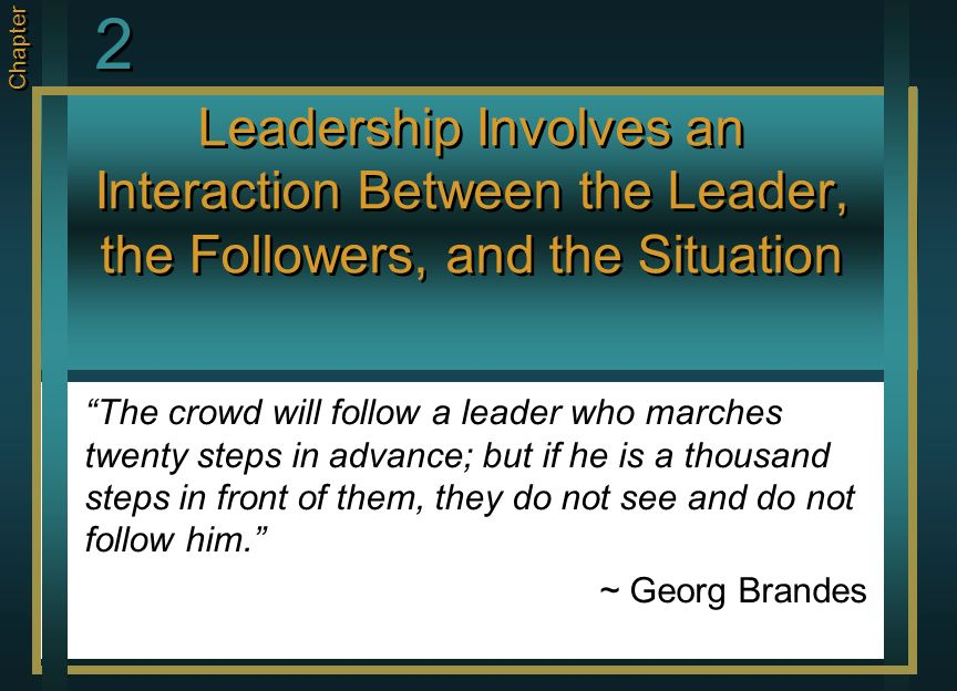 2 Chapter. Leadership Involves an Interaction Between the Leader, the Followers, and the Situation.