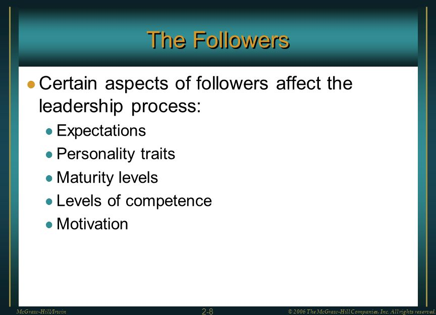 The Followers Certain aspects of followers affect the leadership process: Expectations. Personality traits.