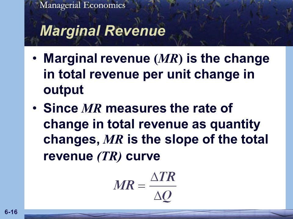 Marginal Revenue Marginal revenue (MR) is the change in total revenue per unit change in output.