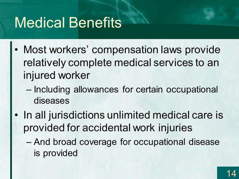 Medical Benefits Most workers' compensation laws provide relatively complete medical services to an injured worker.