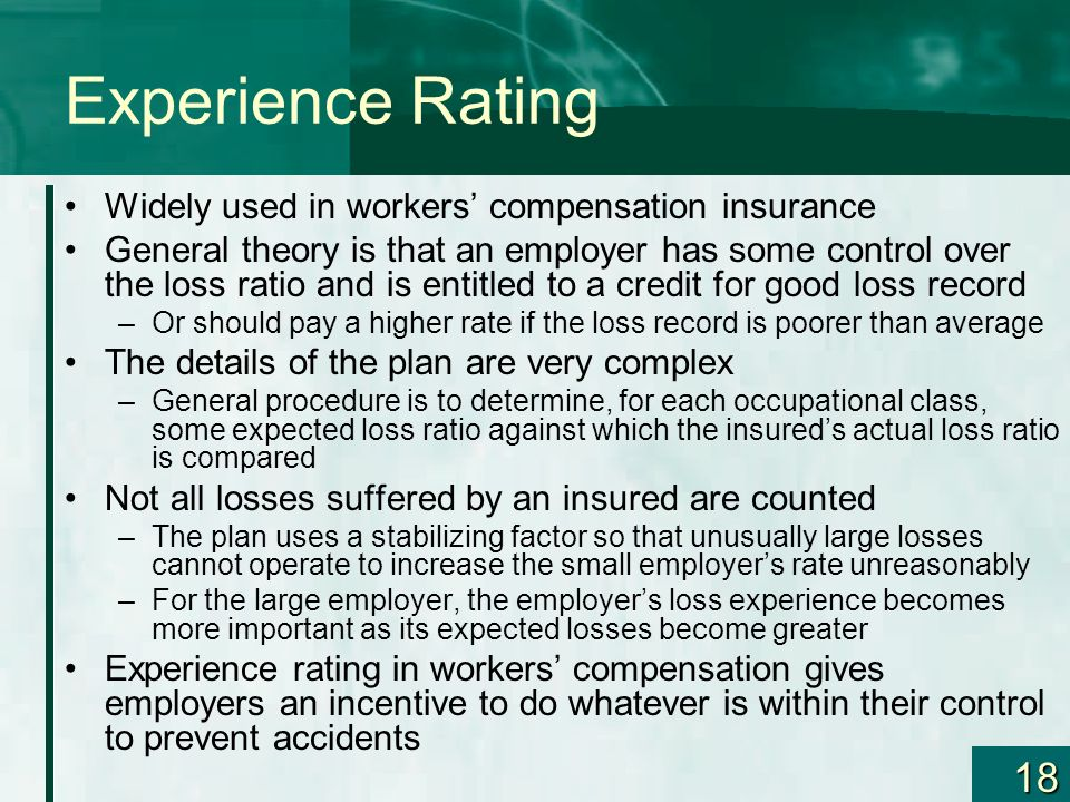 Experience Rating Widely used in workers' compensation insurance