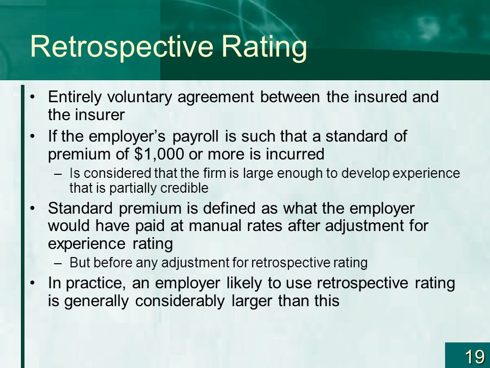 Retrospective Rating Entirely voluntary agreement between the insured and the insurer.