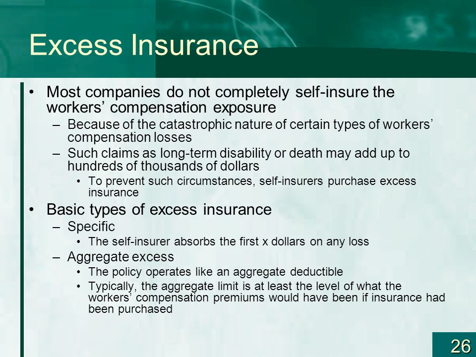 Excess Insurance Most companies do not completely self-insure the workers' compensation exposure.