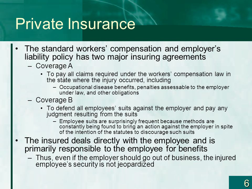 Private Insurance The standard workers' compensation and employer's liability policy has two major insuring agreements.