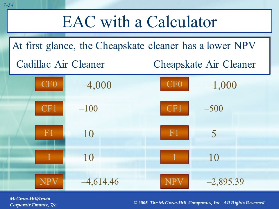 EAC with a Calculator At first glance, the Cheapskate cleaner has a lower NPV. Cadillac Air Cleaner.