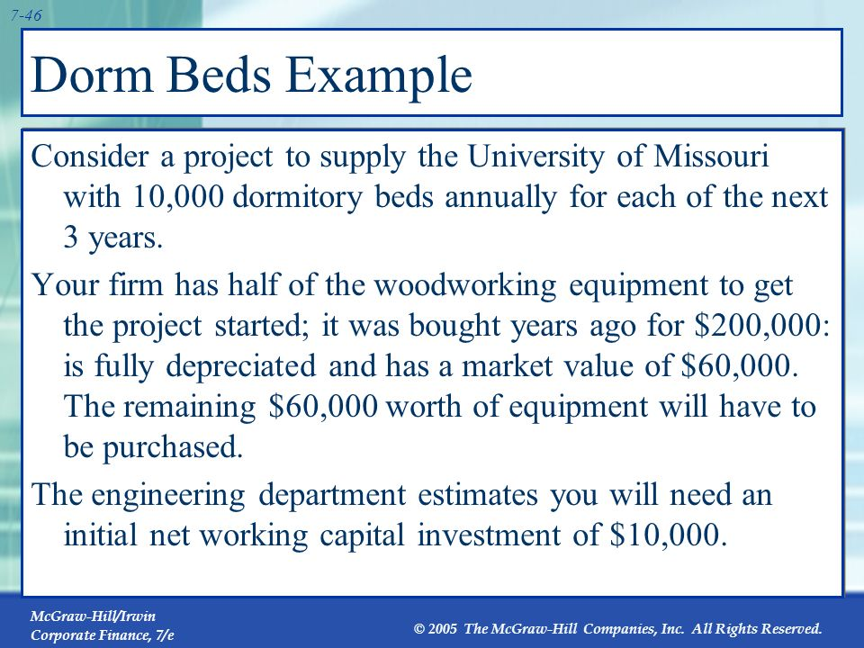 Dorm Beds Example Consider a project to supply the University of Missouri with 10,000 dormitory beds annually for each of the next 3 years.