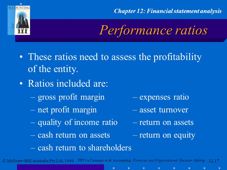 Performance ratios These ratios need to assess the profitability of the entity. Ratios included are: