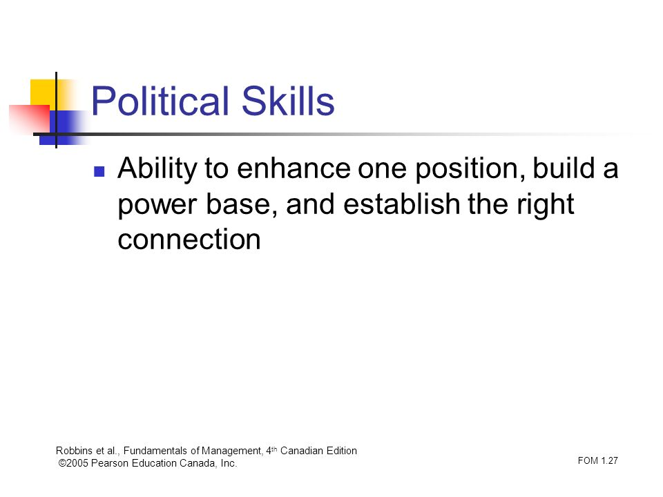 Political Skills Ability to enhance one position, build a power base, and establish the right connection.