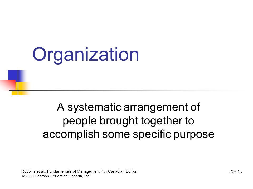 Organization A systematic arrangement of people brought together to accomplish some specific purpose.