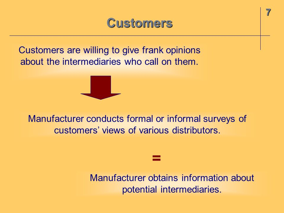 = Customers 7 Customers are willing to give frank opinions