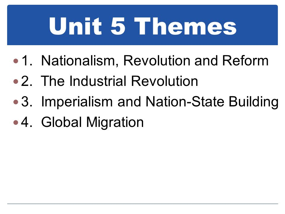Unit 5 Themes 1. Nationalism, Revolution and Reform