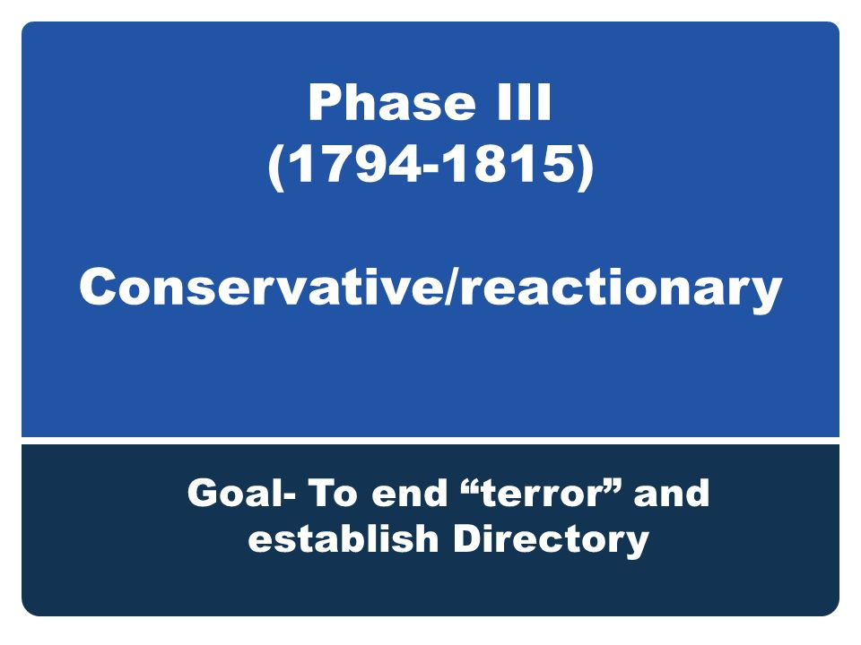 Phase III ( ) Conservative/reactionary
