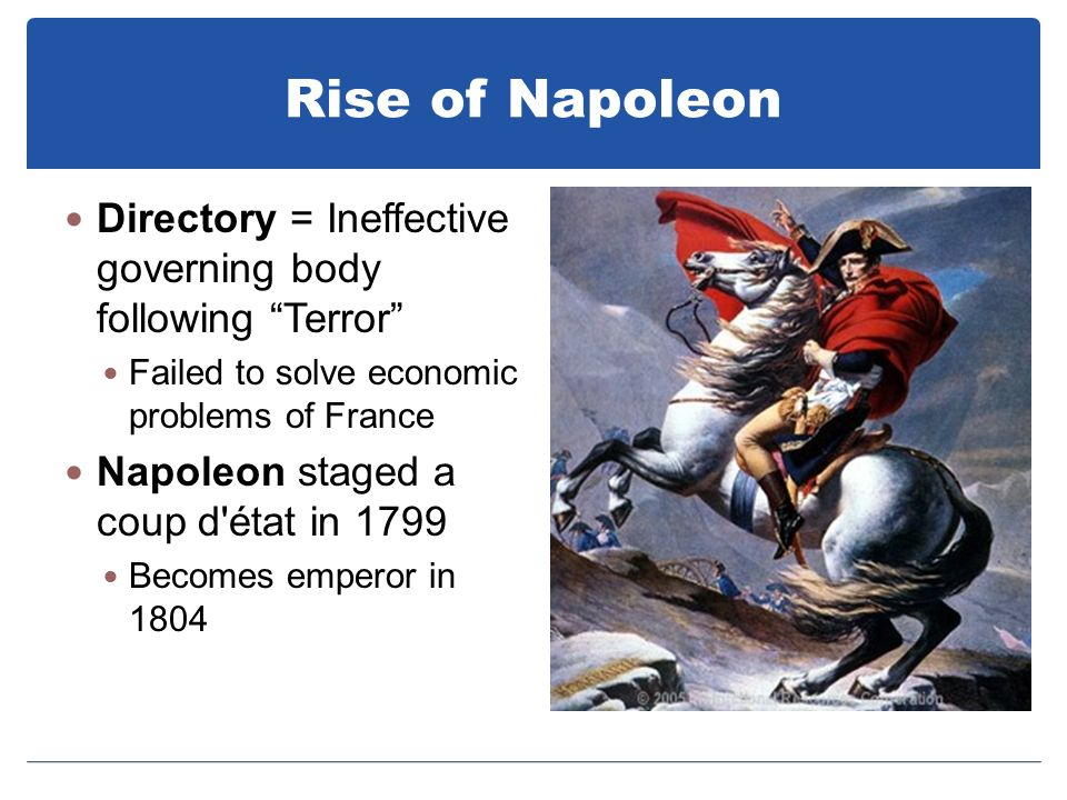 Rise of Napoleon Directory = Ineffective governing body following Terror Failed to solve economic problems of France.