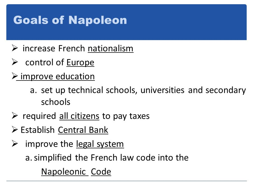 Goals of Napoleon increase French nationalism control of Europe