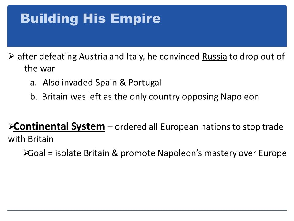 Building His Empire after defeating Austria and Italy, he convinced Russia to drop out of the war.