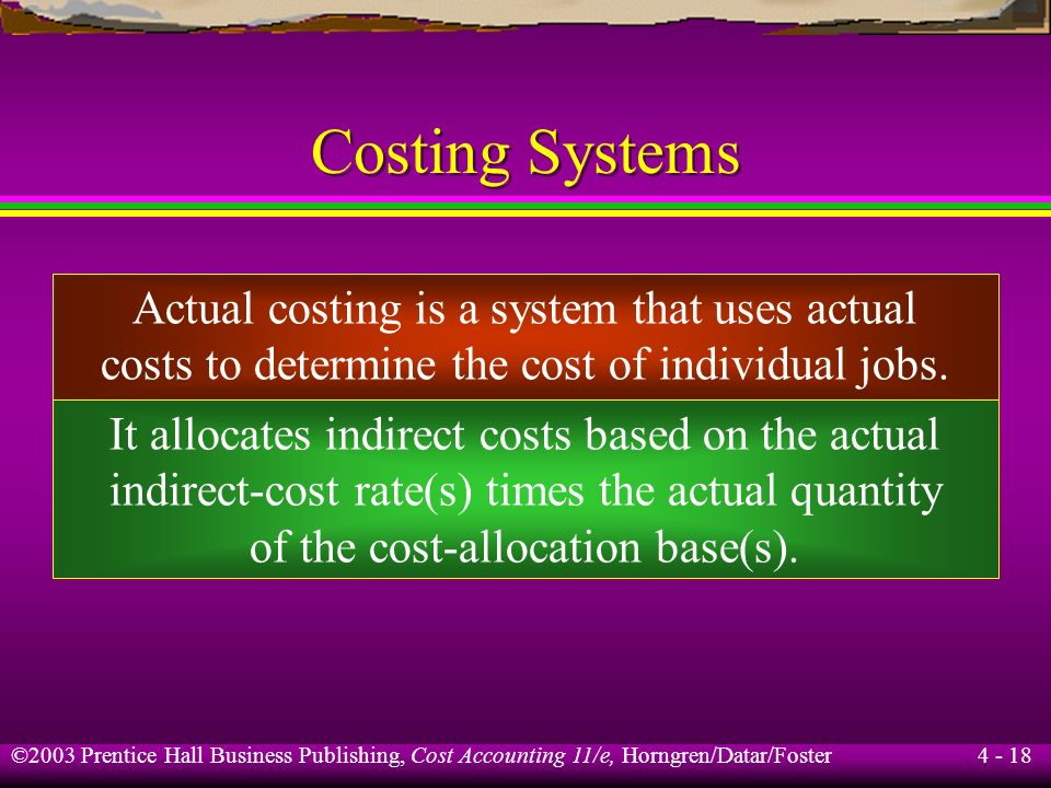 Costing Systems Actual costing is a system that uses actual