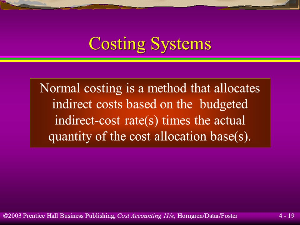 Costing Systems Normal costing is a method that allocates