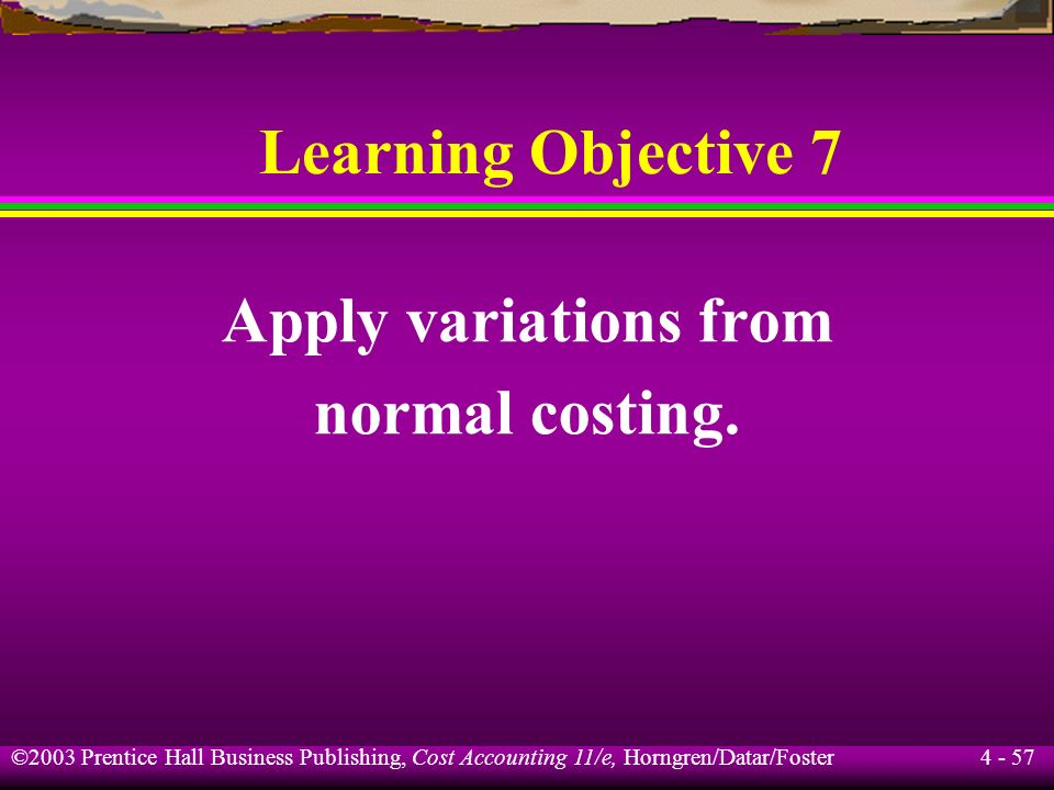 Learning Objective 7 Apply variations from normal costing.