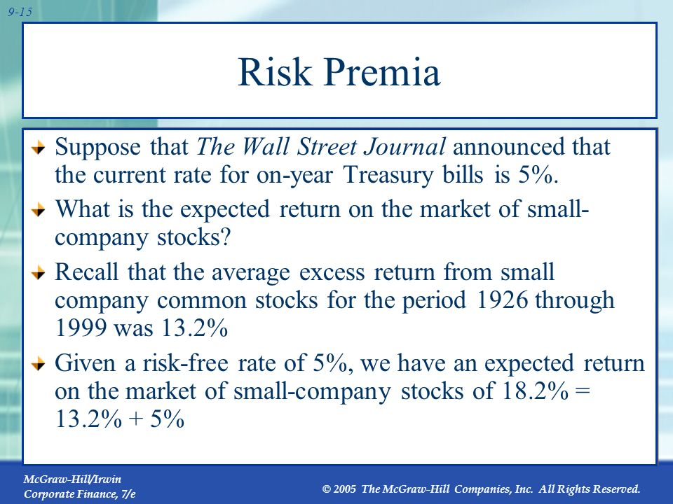 Risk Premia Suppose that The Wall Street Journal announced that the current rate for on-year Treasury bills is 5%.