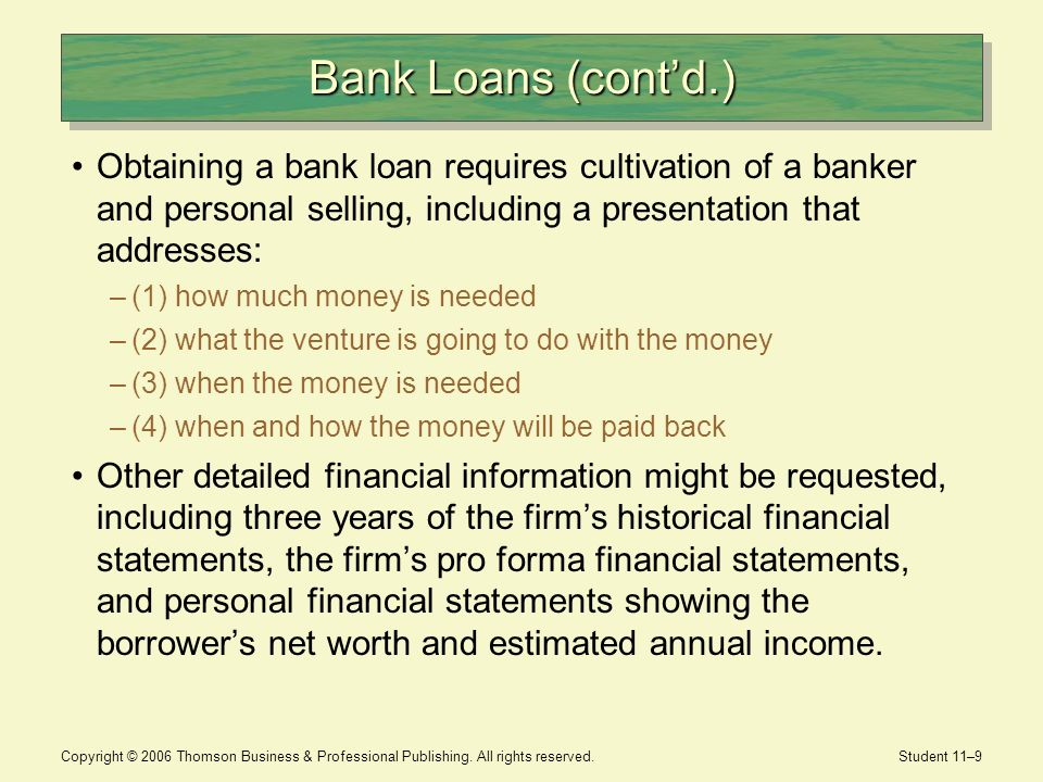 Bank Loans (cont'd.) Obtaining a bank loan requires cultivation of a banker and personal selling, including a presentation that addresses:
