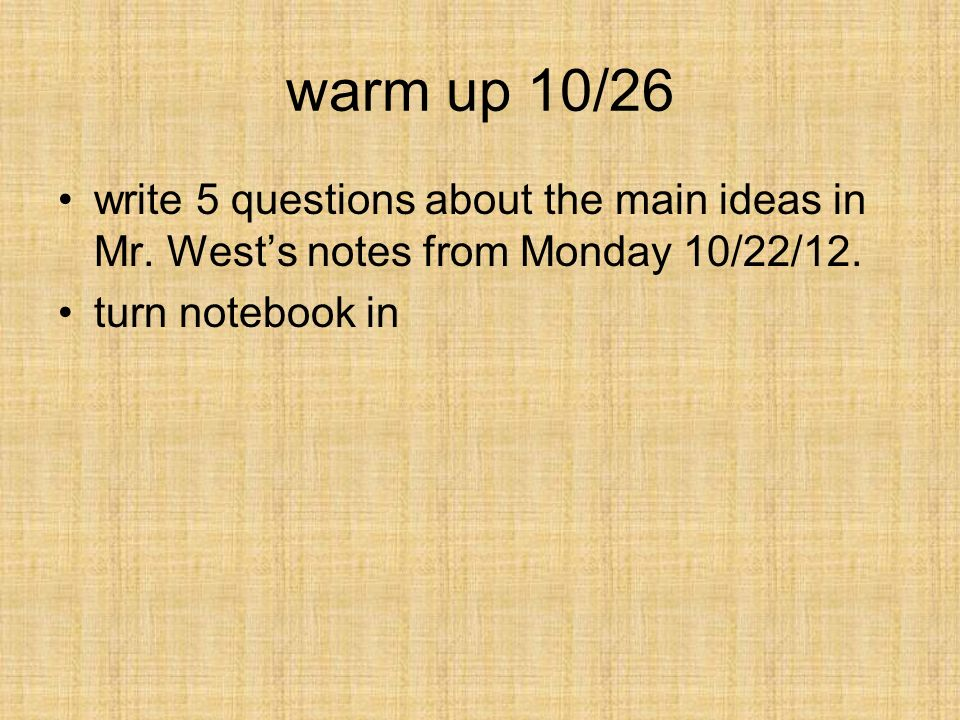 warm up 10/26 write 5 questions about the main ideas in Mr.