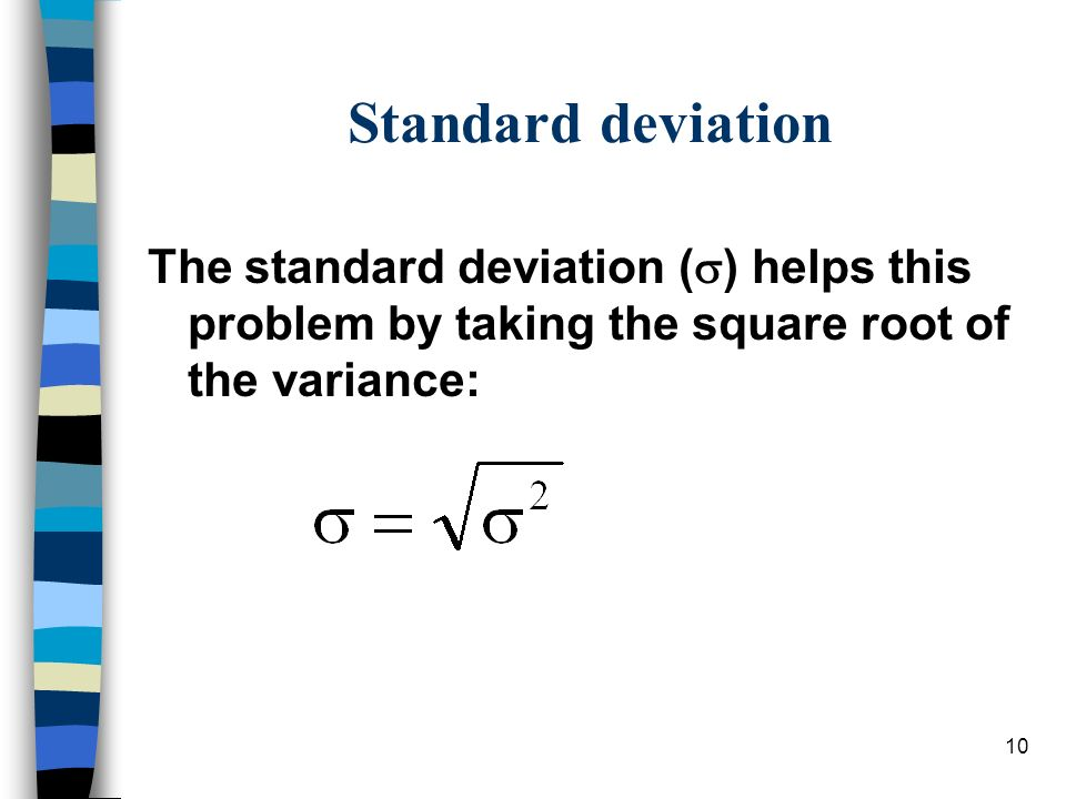 Standard deviation The standard deviation () helps this problem by taking the square root of the variance: