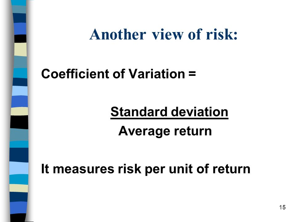 Another view of risk: Coefficient of Variation = Standard deviation