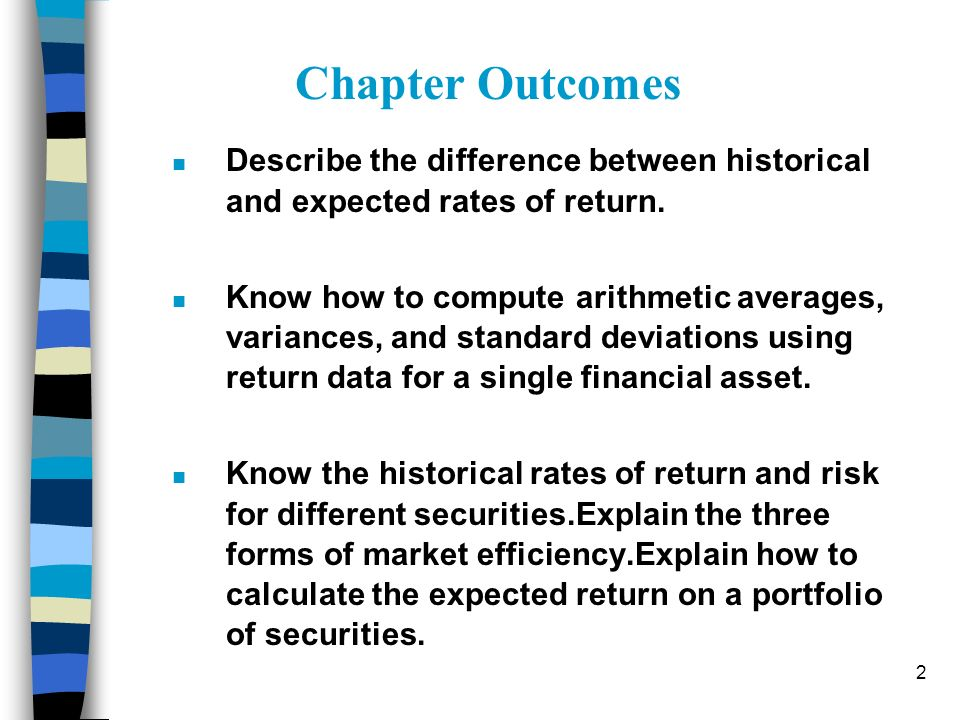 Chapter Outcomes Describe the difference between historical and expected rates of return.