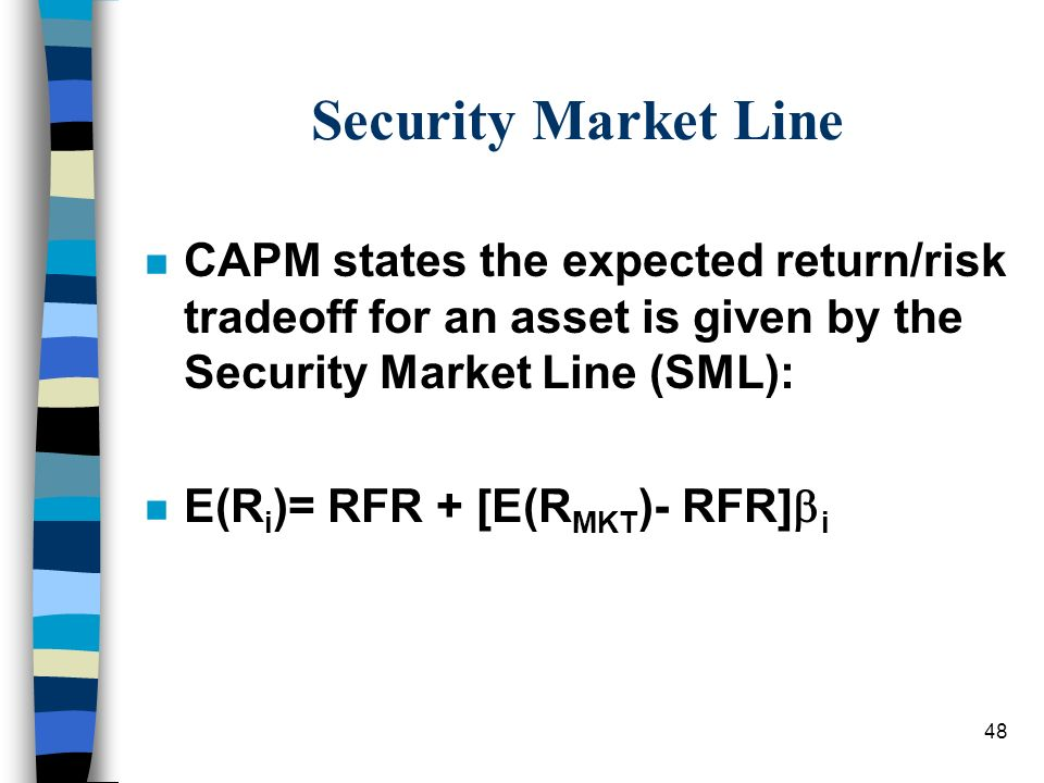 Security Market Line CAPM states the expected return/risk tradeoff for an asset is given by the Security Market Line (SML):