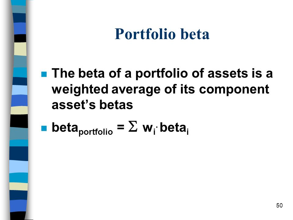 Portfolio beta The beta of a portfolio of assets is a weighted average of its component asset's betas.