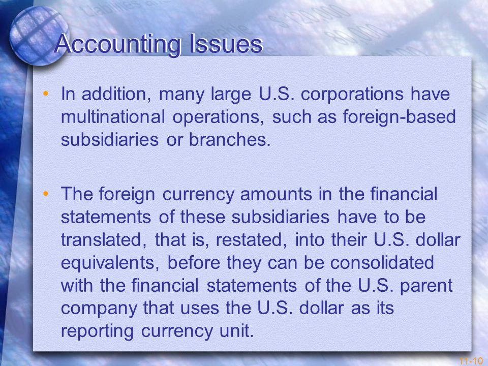 Accounting Issues In addition, many large U.S. corporations have multinational operations, such as foreign-based subsidiaries or branches.
