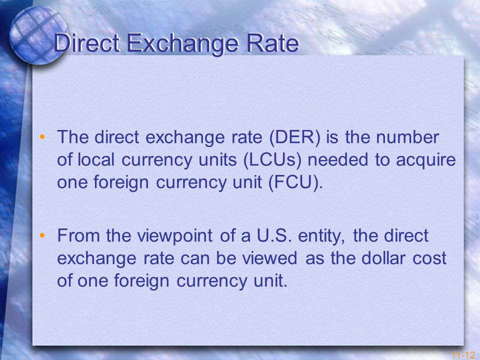 Direct Exchange Rate The direct exchange rate (DER) is the number of local currency units (LCUs) needed to acquire one foreign currency unit (FCU).