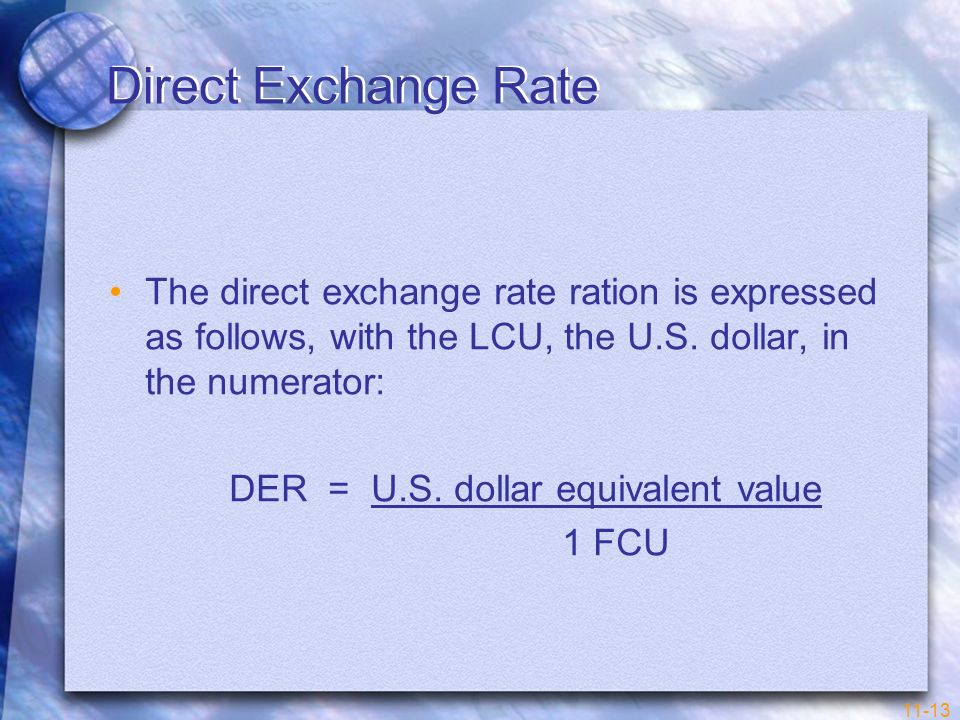 Direct Exchange Rate The direct exchange rate ration is expressed as follows, with the LCU, the U.S. dollar, in the numerator: