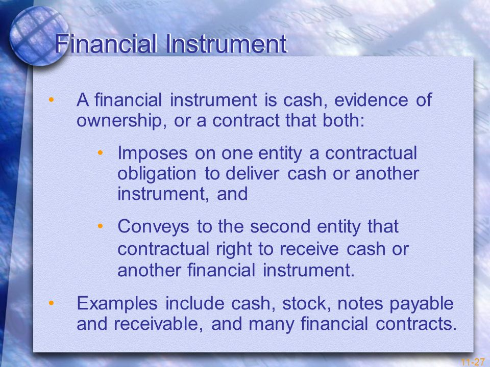 Financial Instrument A financial instrument is cash, evidence of ownership, or a contract that both: