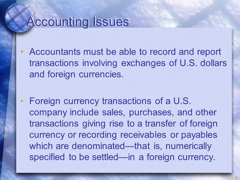 Accounting Issues Accountants must be able to record and report transactions involving exchanges of U.S. dollars and foreign currencies.