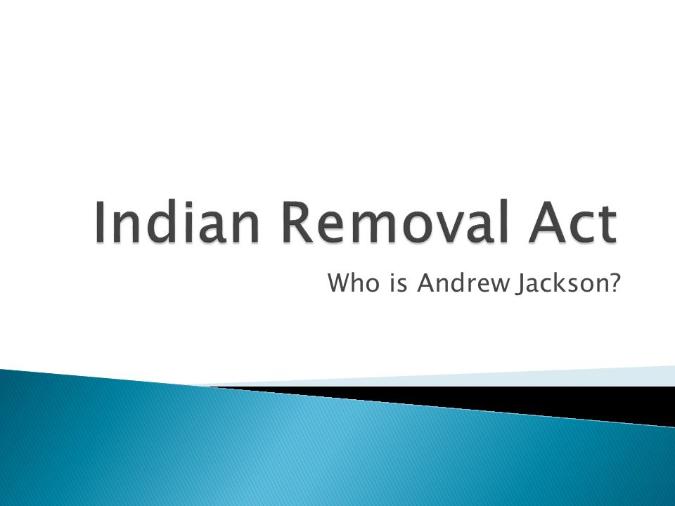 the indian removal act and andrew jackson Indian removal act, in us history, law signed by president andrew jackson in 1830 providing for the general resettlement of native americans to lands w of the mississippi river from 1830 to 1840 approximately 60,000 native americans were forced to migrate.