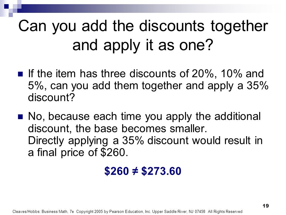 Can you add the discounts together and apply it as one