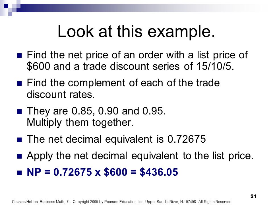 Look at this example. Find the net price of an order with a list price of $600 and a trade discount series of 15/10/5.