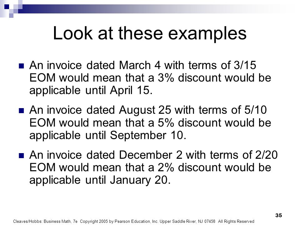 Look at these examples An invoice dated March 4 with terms of 3/15 EOM would mean that a 3% discount would be applicable until April 15.