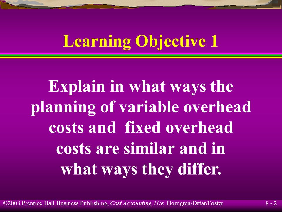 Explain in what ways the planning of variable overhead
