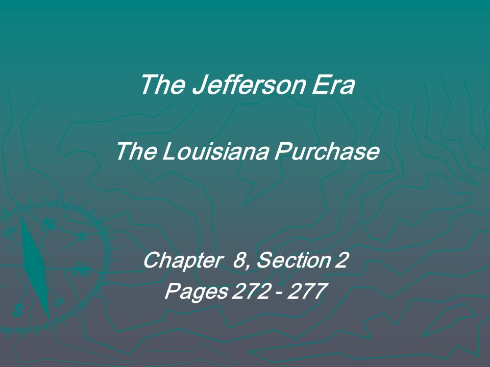 The Jefferson Era The Louisiana Purchase