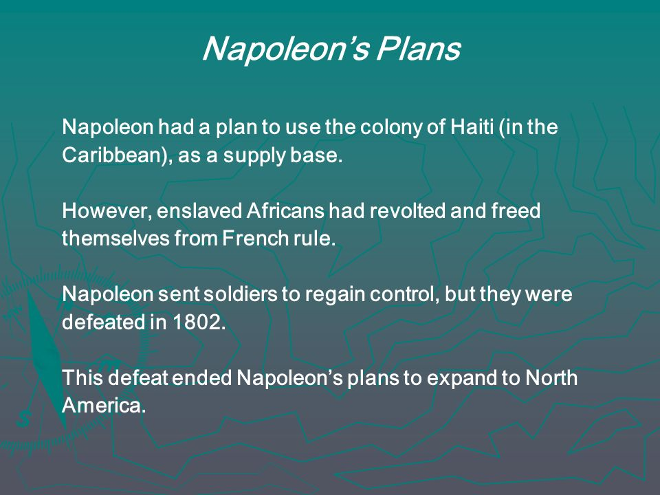Napoleon's Plans Napoleon had a plan to use the colony of Haiti (in the. Caribbean), as a supply base.